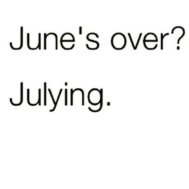 Julying...lol